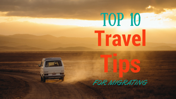 top 10 travel tips for migrating