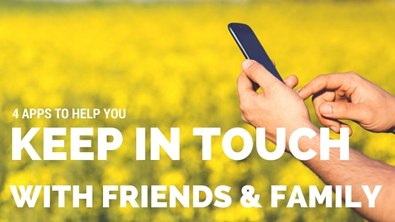 4 Apps To Help You Keep In Touch With Family and Friends