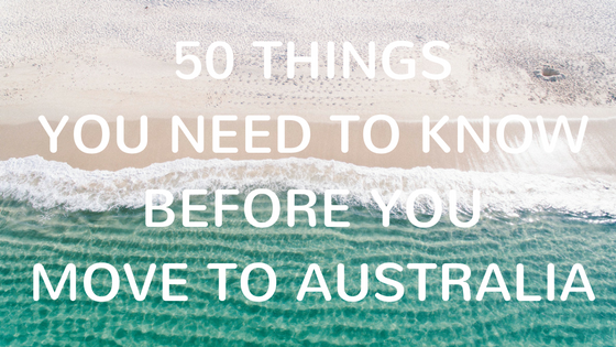 50 Things You Need To Know Before You Move To Australia