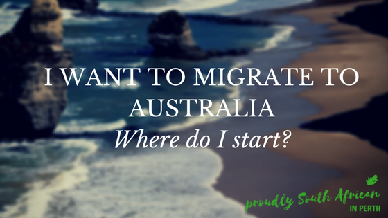 I WANT TO MIGRATE TO AUSTRALIA - Where do I start-