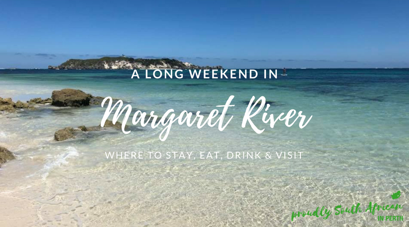A Long Weekend in Margaret River - Proudly South African In Perth