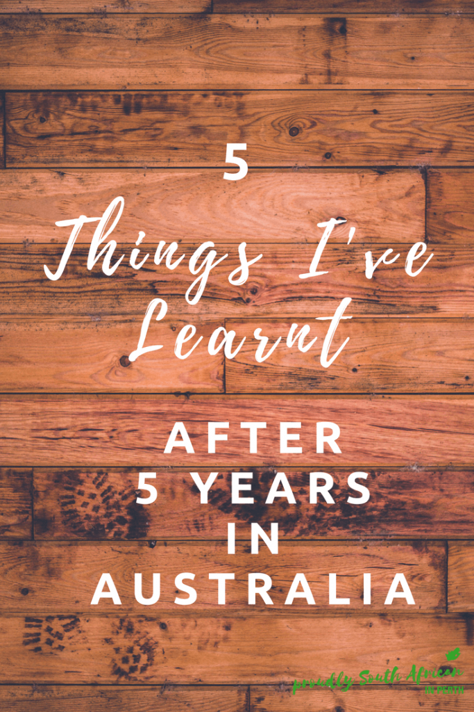 5 Things Ive Learnt After 5 Years In Australia Proudly South African In Perth