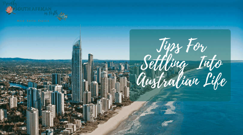 Tips For Migrants Settling Into A New Life In Australia - Proudly South African In Perth