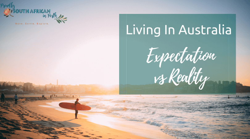 Living In Australia Expectation vs Reality - Proudly South African In Perth