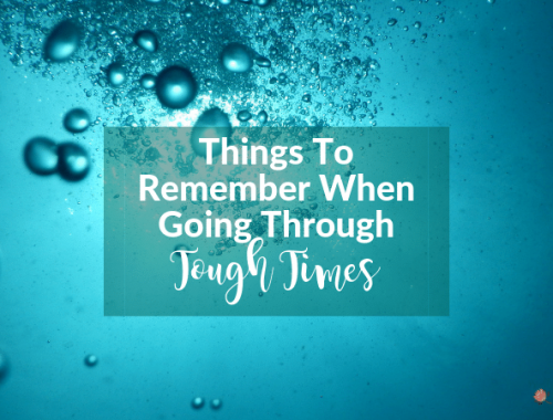 Things To Remember When Going Through Tough Times